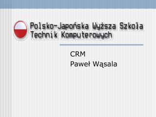 CRM Pawe ł  W ą sala