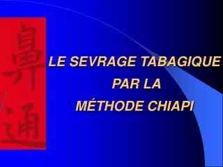 LE SEVRAGE TABAGIQUE  PAR LA  M É THODE CHIAPI