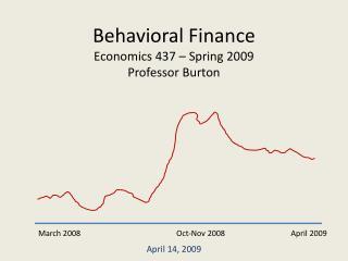 Behavioral Finance Economics 437 – Spring 2009 Professor Burton