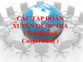 CÁC TẬP ĐOÀN XUYÊN QUỐC GIA ( Traditional Cooperation )