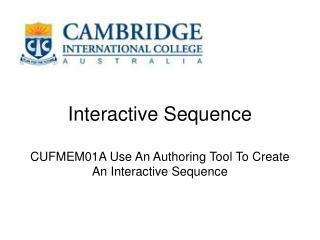 Interactive Sequence CUFMEM01A Use An Authoring Tool To Create An Interactive Sequence