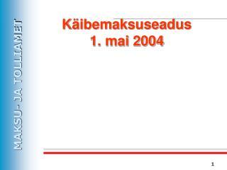 Käibemaksuseadus  1. mai 2004