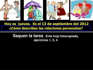 Hoy es   jueves.  Es  el  13  de septiembre del  2012