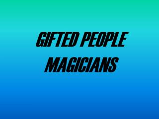 GIFTED PEOPLE MAGICIANS