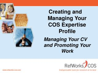Creating and Managing Your COS Expertise Profile Managing Your CV and Promoting Your Work