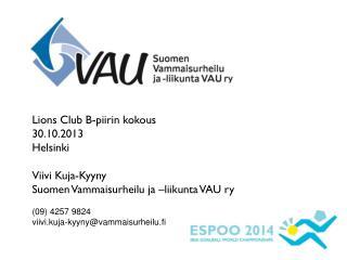 Lions Club B-piirin kokous  30.10.2013 Helsinki Viivi Kuja-Kyyny