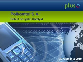 Polkomtel S.A. Debiut na rynku Catalyst