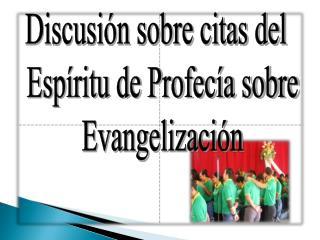 Discusión sobre citas del   Espíritu de Profecía sobre  Evangelización
