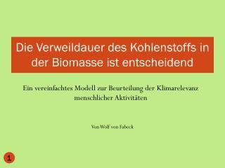 Die Verweildauer des Kohlenstoffs in der Biomasse ist entscheidend