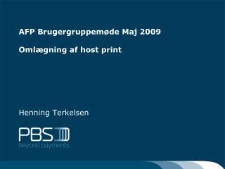 AFP Brugergruppemøde Maj 2009 Omlægning af host print