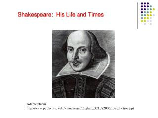 Shakespeare:  His Life and Times