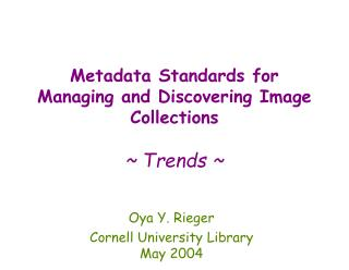 Metadata Standards for Managing and Discovering Image Collections ~ Trends ~