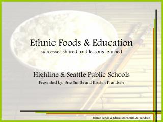 Ethnic Foods  Education successes shared and lessons learned