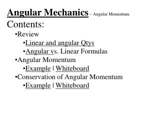 Angular Mechanics  -  Angular Momentum Contents: Review Linear and angular Qtys