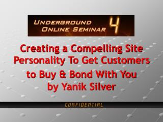 Creating a Compelling Site Personality To Get Customers to Buy & Bond With You by Yanik Silver