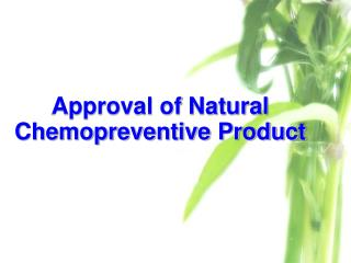 Approval of Natural Chemopreventive Product