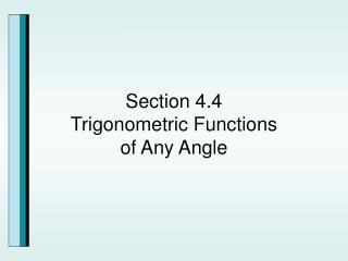 Section 4.4 Trigonometric Functions  of Any Angle