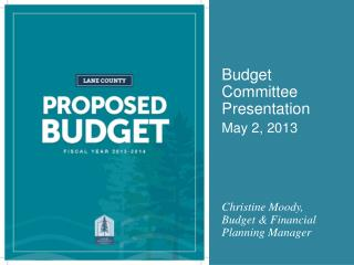 Budget Committee Presentation May 2, 2013 Christine Moody,  Budget & Financial Planning Manager