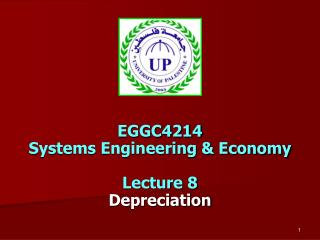 EGGC4214  Systems Engineering & Economy Lecture 8 Depreciation