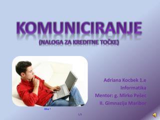 Adriana Kocbek 1.e Informatika Mentor: g. Mirko Pešec II. Gimnazija Maribor