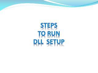 Steps  to Run  DLL  Setup