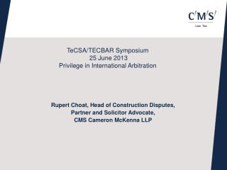 TeCSA/TECBAR Symposium  25 June 2013  Privilege in International Arbitration