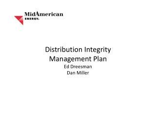 Distribution Integrity  Management Plan Ed Dreesman Dan Miller