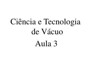 Ciência e Tecnologia de Vácuo  Aula 3