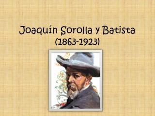Joaquín Sorolla y Batista (1863-1923)