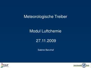 Meteorologische Treiber Modul Luftchemie   27.11.2009   Sabine Banzhaf