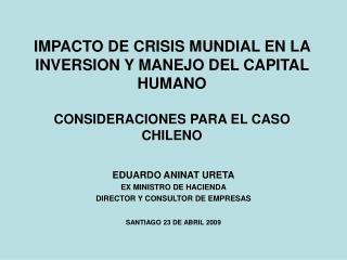 EDUARDO ANINAT URETA EX MINISTRO DE HACIENDA DIRECTOR Y CONSULTOR DE EMPRESAS