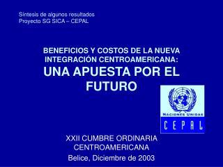 BENEFICIOS Y COSTOS DE LA NUEVA INTEGRACI�N CENTROAMERICANA: UNA APUESTA POR EL FUTURO