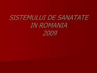 SISTEMULUI DE SANATATE IN ROMANIA   2009