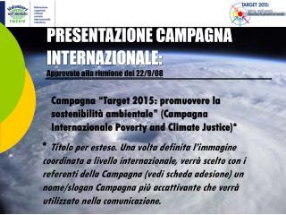 PRESENTAZIONE CAMPAGNA INTERNAZIONALE: Approvato alla riunione del 22/9/08