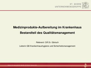 Medizinprodukte-Aufbereitung im Krankenhaus Bestandteil des Qualit tsmanagement  Referent: O  Dr. G risch Leiterin GB Kr