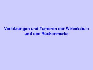 Verletzungen und Tumoren der Wirbelsäule und des Rückenmarks