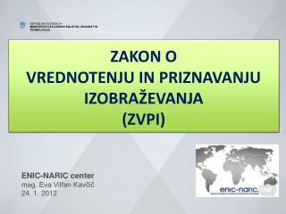 ENIC-NARIC center mag. Eva Vilfan Kavcic 24. 1. 2012
