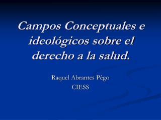Campos Conceptuales e ideológicos sobre el derecho a la salud.