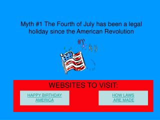 Myth #1 The Fourth of July has been a legal holiday since the American Revolution