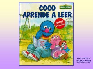 Autor: Dan Elliott Col. Barrio Sésamo RBA Editores. 1997