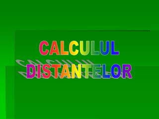 CALCULUL DISTANTELOR