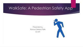 WalkSafe : A Pedestrian  Safety App