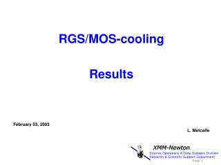RGS/MOS-cooling Results February 03 , 2003    				 L. Metcalfe