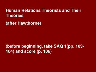 Human Relations Theorists and Their Theories after Hawthorne   before beginning, take SAQ 1pp. 103-104 and score p. 106