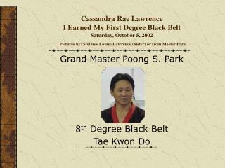 Grand Master Poong S. Park 8 th  Degree Black Belt Tae Kwon Do