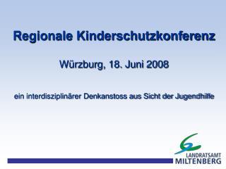 Regionale Kinderschutzkonferenz Würzburg, 18. Juni 2008