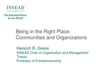 Henrich R. Greve INSEAD Chair of Organization and Management Theory  Professor of Entrepreneurship