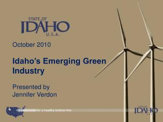 October 2010 Idaho's Emerging Green Industry Presented by  Jennifer Verdon
