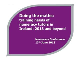 Doing the maths:  training needs of numeracy tutors in Ireland: 2013 and beyond