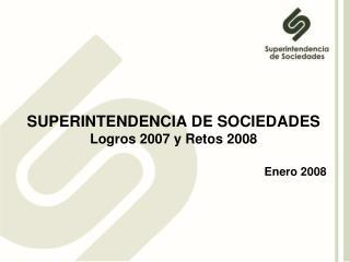 SUPERINTENDENCIA DE SOCIEDADES Logros 2007 y Retos 2008